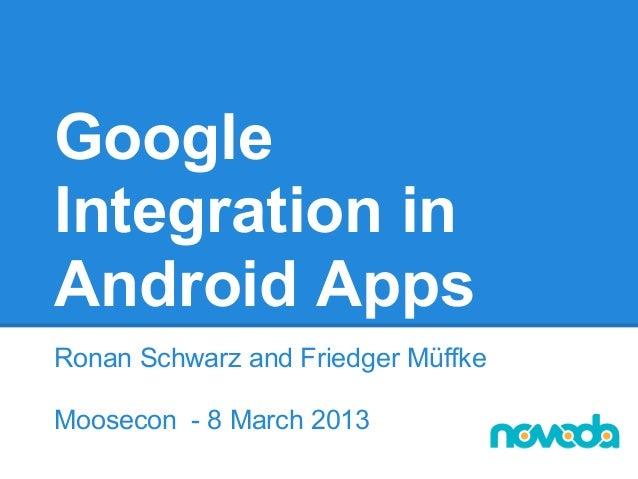GoogleIntegration inAndroid AppsRonan Schwarz and Friedger MüffkeMoosecon - 8 March 2013