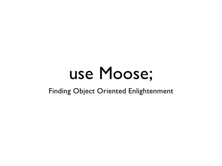 use Moose;Finding Object Oriented Enlightenment