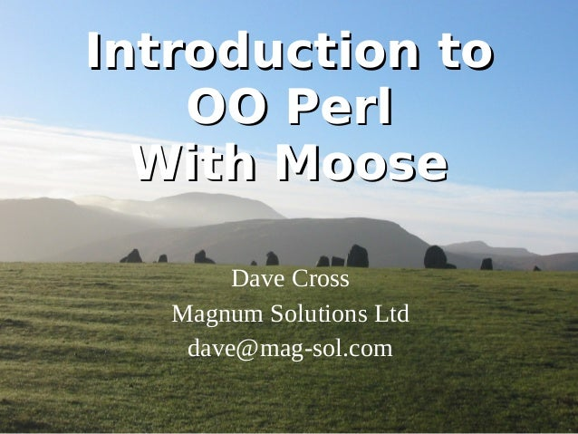 Introduction to    OO Perl  With Moose        Dave Cross   Magnum Solutions Ltd    dave@mag-sol.com