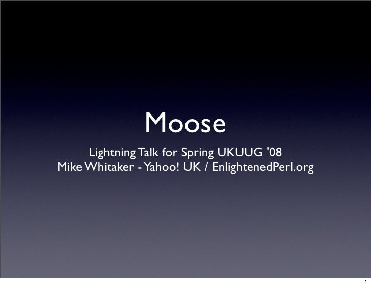 Moose      Lightning Talk for Spring UKUUG '08 Mike Whitaker - Yahoo! UK / EnlightenedPerl.org                            ...