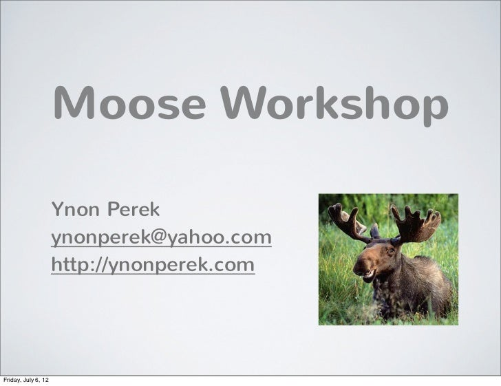 Moose Workshop                     Ynon Perek                     ynonperek@yahoo.com                     http://ynonperek...