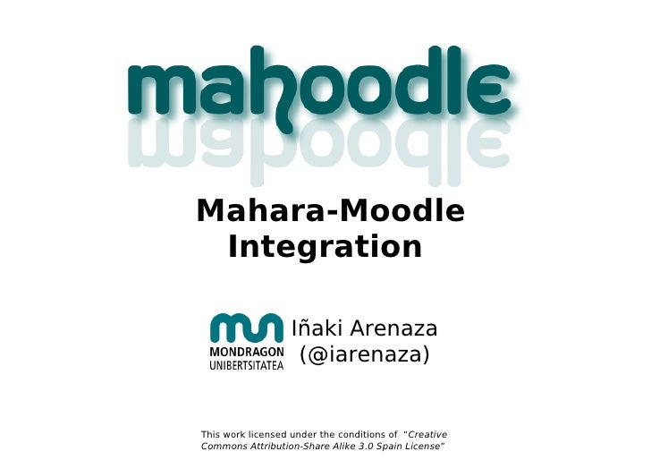"Mahara-Moodle Integration Iñaki Arenaza (@iarenaza) This work licensed under the conditions of  "" Creative Commons Attribu..."