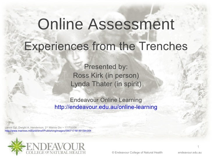 Online Assessment Experiences from the Trenches Lance Cpl. Dwight A. Henderson, 2 nd  Marine Div ~ 17/7/2009 http://www.ma...