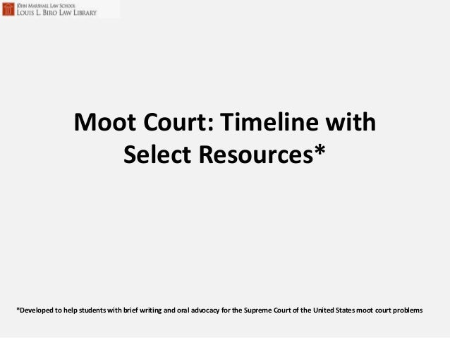 Moot Court: Timeline withSelect Resources**Developed to help students with brief writing and oral advocacy for the Supreme...