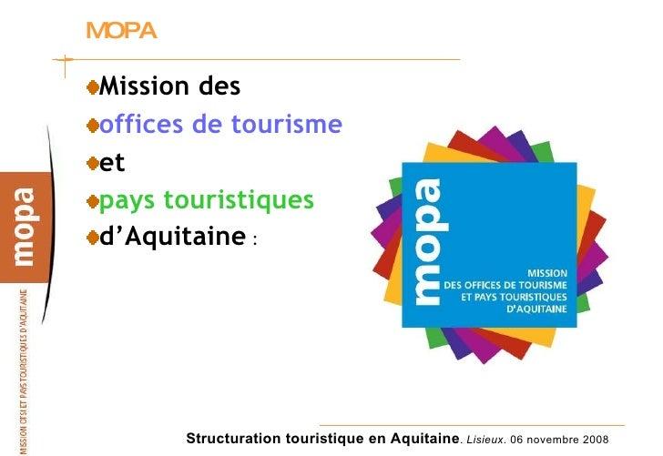 MOPA  <ul><li>Mission des  </li></ul><ul><li>offices de tourisme </li></ul><ul><li>et  </li></ul><ul><li>pays touristiques...