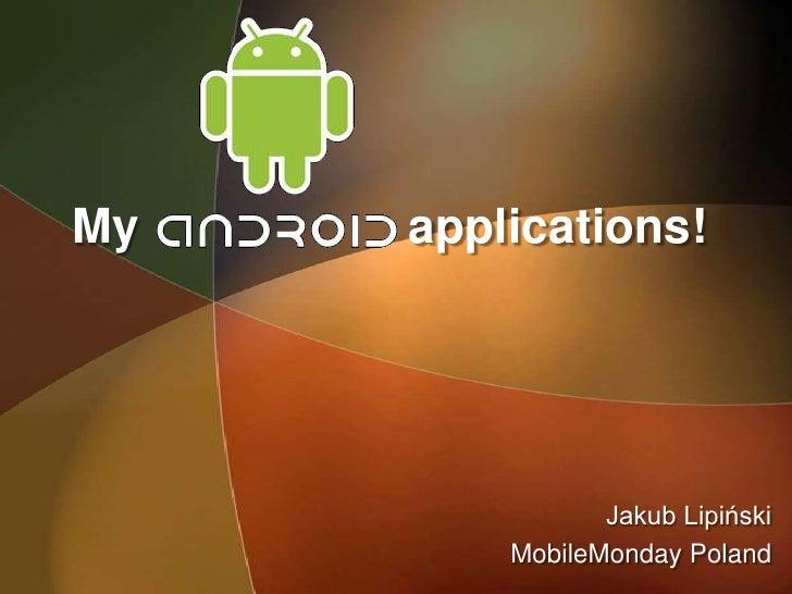 My   applications!                     Jakub Lipiński          MobileMonday Poland