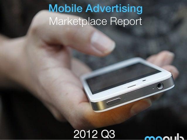 MoPub Mobile Advertising Marketplace Report (2012 Q3)