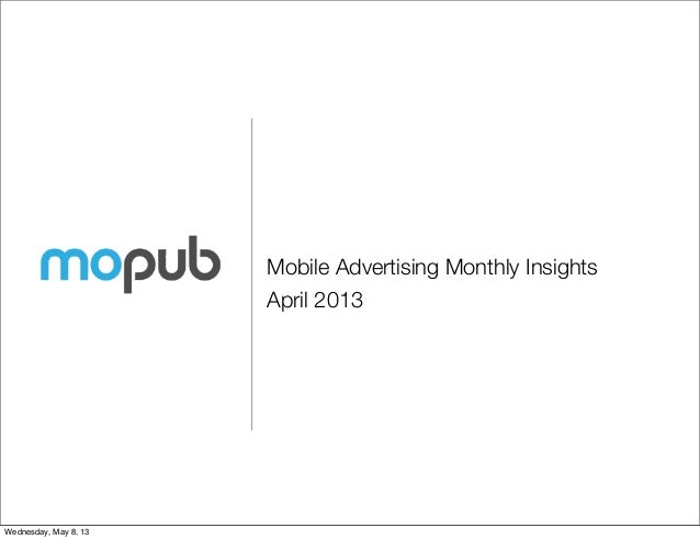 Mobile Advertising Monthly InsightsApril 2013Wednesday, May 8, 13