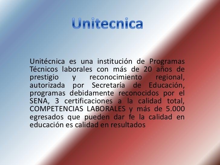 Unitecnica<br />Unitécnica es una institución de Programas Técnicos laborales con más de 20 años de prestigio y reconocimi...