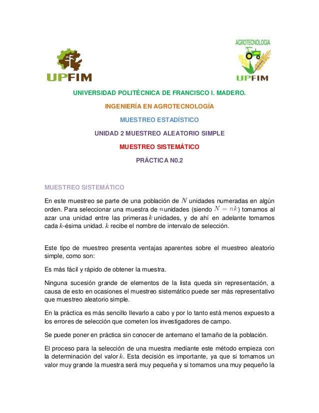 UNIVERSIDAD POLITÉCNICA DE FRANCISCO I. MADERO. INGENIERÍA EN AGROTECNOLOGÍA MUESTREO ESTADÍSTICO UNIDAD 2 MUESTREO ALEATO...