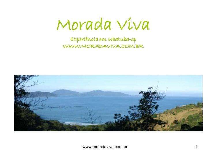 Morada Viva Experiência em Ubatuba-spWWW.MORADAVIVA.COM.BR      www.moradaviva.com.br   1