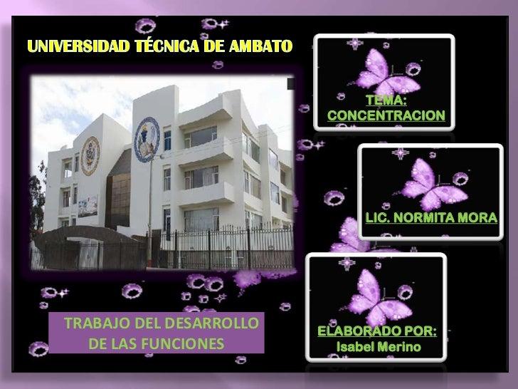 UNIVERSIDAD TÉCNICA DE AMBATO<br />TEMA:<br />CONCENTRACION<br />LIC. NORMITA MORA<br />ELABORADO POR:<br />Isabel Merino<...