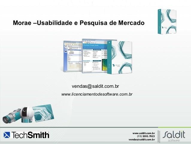 www.saldit.com.br (11) 3393.7923 vendas@saldit.com.br Morae –Usabilidade e Pesquisa de Mercado vendas@saldit.com.br www.li...