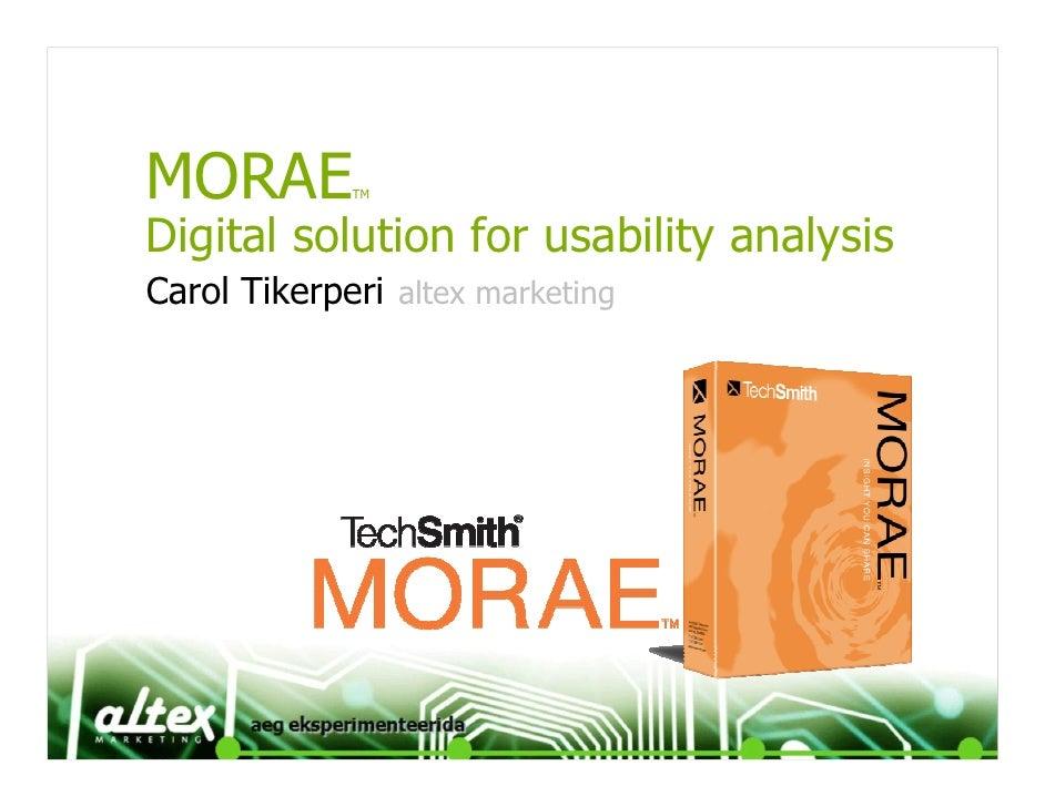 MORAE        TM    Digital solution for usability analysis Carol Tikerperi altex marketing