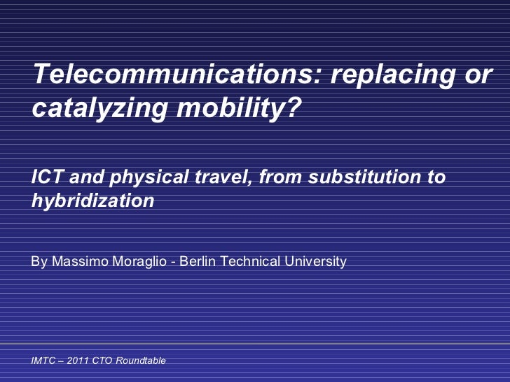 Telecommunications: replacing or catalyzing mobility? ICT and physical travel, from substitution to hybridization   By Mas...