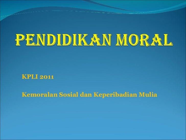 KPLI 2011 Kemoralan Sosial dan Keperibadian Mulia