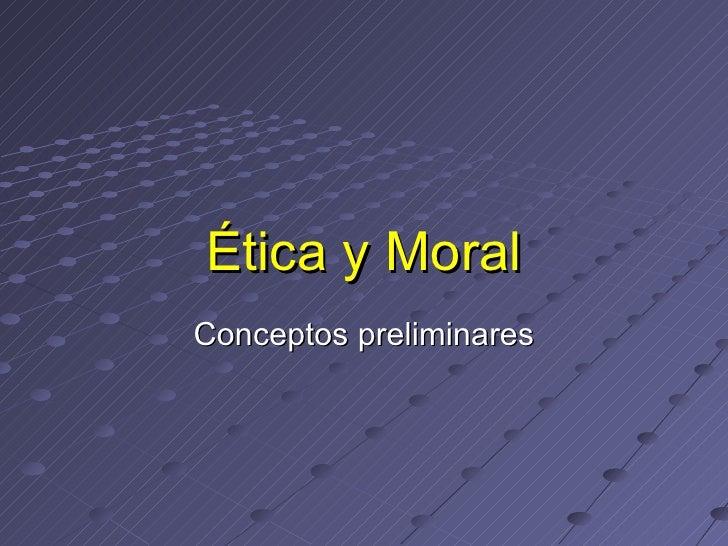 Ética y Moral Conceptos preliminares