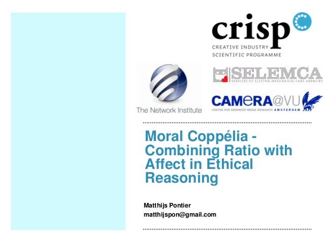 Moral Coppélia Combining Ratio with Affect in Ethical Reasoning Matthijs Pontier matthijspon@gmail.com