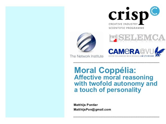 Moral Coppélia: Affective moral reasoning with twofold autonomy and a touch of personality Matthijs Pontier MatthijsPon@gm...