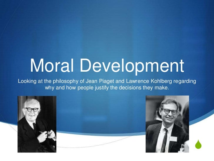 Moral Development<br />Looking at the philosophy of Jean Piaget and Lawrence Kohlberg regarding why and how people justify...