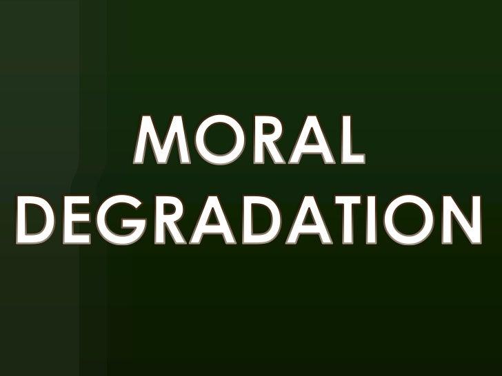 Moral degradation
