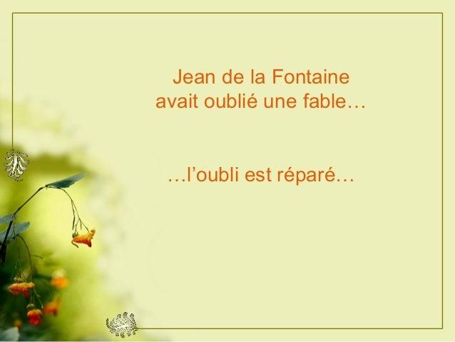 Jean de la Fontaine avait oublié une fable… …l'oubli est réparé…