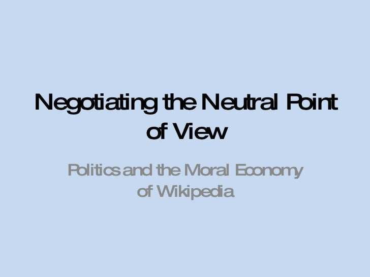 Negotiating the Neutral Point of View Politics and the Moral Economy of Wikipedia