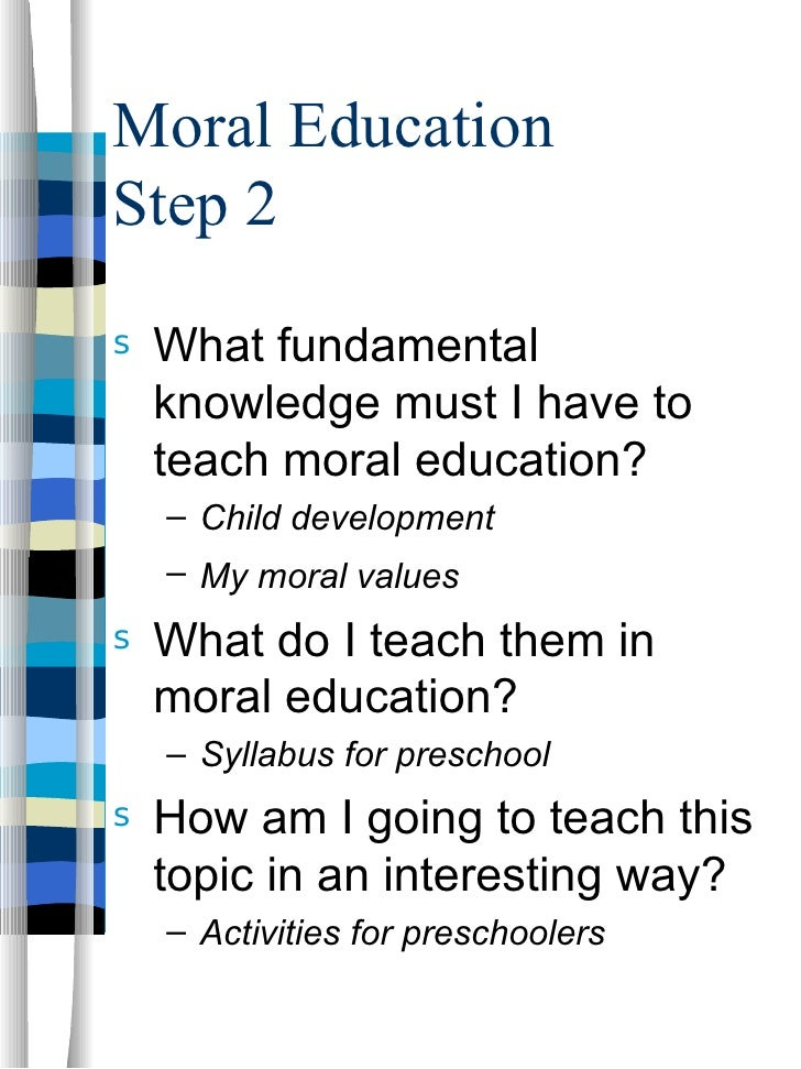 Moral EducationStep 2s   What fundamental    knowledge must I have to    teach moral education?    – Child development    ...