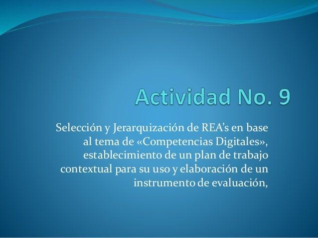 Selección y Jerarquización de REA's en base al tema de «Competencias Digitales», establecimiento de un plan de trabajo con...