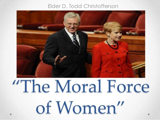"""Elder D. Todd Christofferson  """"The Moral Force of Women"""""""