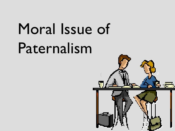Moral Issue of Paternalism