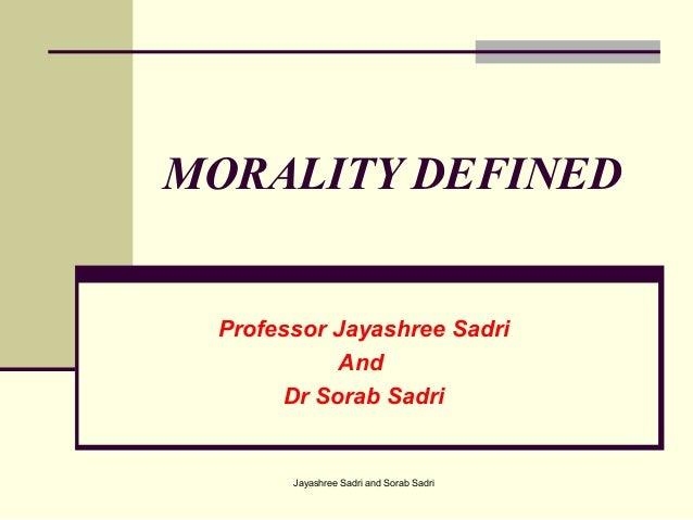 Jayashree Sadri and Sorab SadriMORALITY DEFINEDProfessor Jayashree SadriAndDr Sorab Sadri