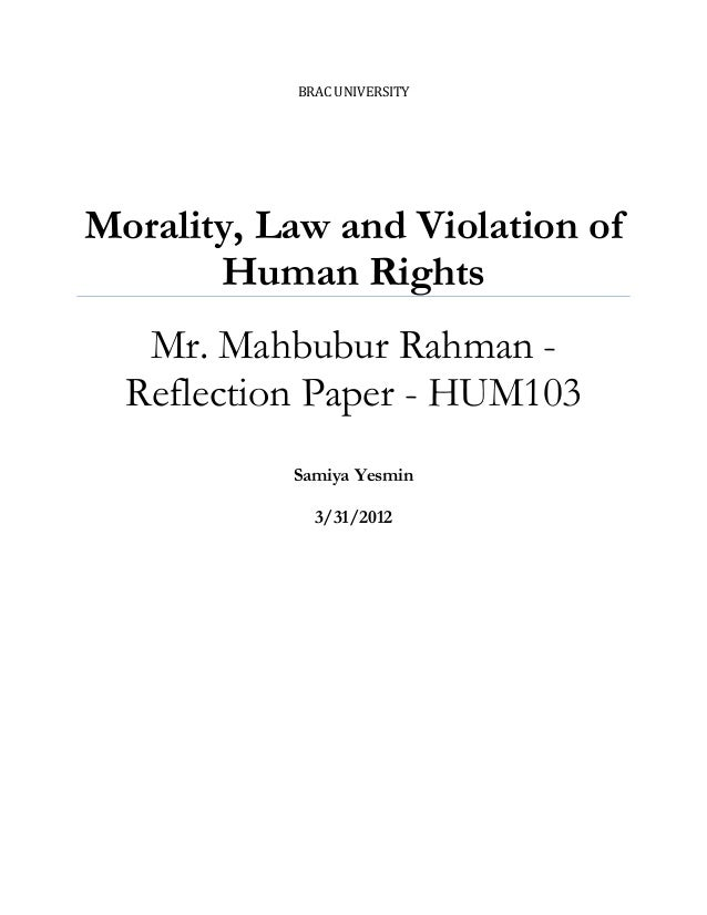 BRAC UNIVERSITY  Morality, Law and Violation of Human Rights Mr. Mahbubur Rahman Reflection Paper - HUM103 Samiya Yesmin 3...