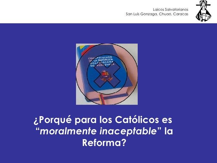 """¿Porqué para los Católicos es  """" moralmente inaceptable """" la Reforma? Laicos Salvatorianos San Luís Gonzaga, Chuao, Caracas"""