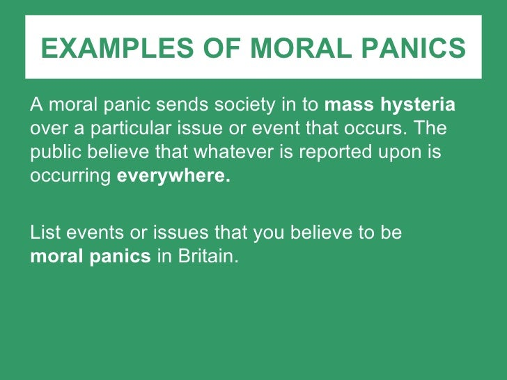 moral panics essay Deborah cameron is a linguist whose focus research is on what people's attitudes are towards language she writes a long definition on moral panic in verbal hygiene explaining how the media and general public exaggerate concerns beyond reason.