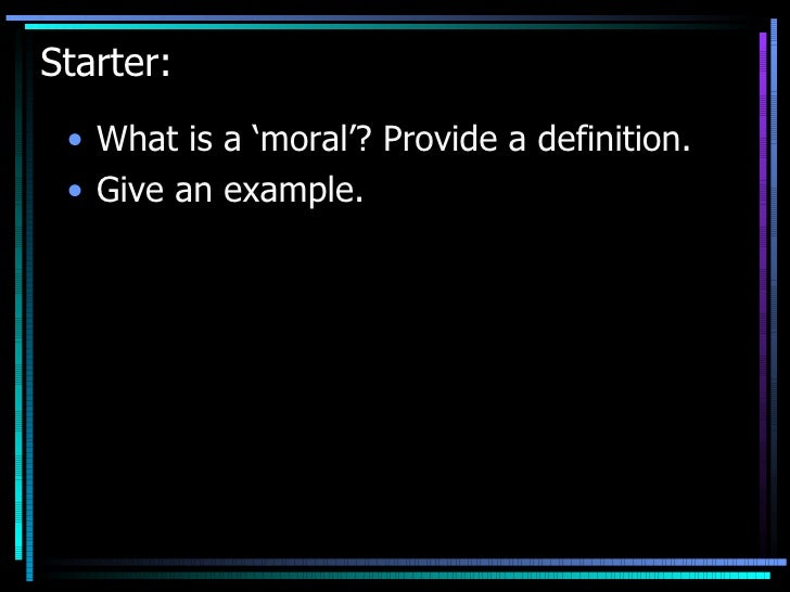 Starter: <ul><li>What is a 'moral'? Provide a definition. </li></ul><ul><li>Give an example. </li></ul>