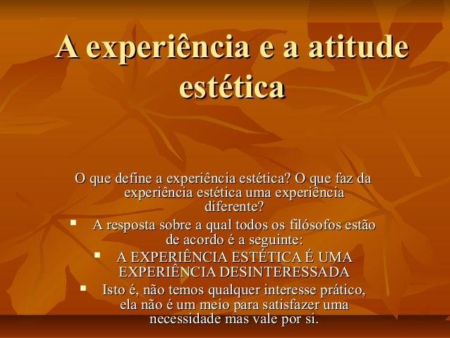 A experiência e a atitude estética O que define a experiência estética? O que faz da experiência estética uma experiência ...