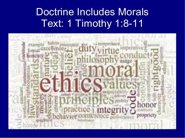 Doctrine Includes Morals Text: 1 Timothy 1:8-11