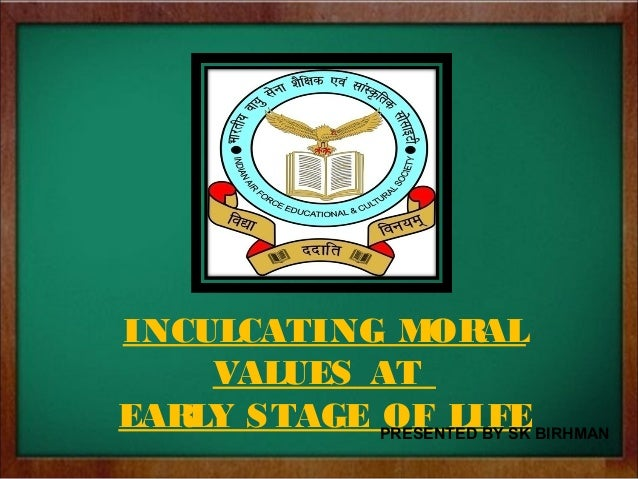 role of society in inculcating values 03092008 teacher has an important role in inculcating moral values in students your moral values are absorbed from various sources the family, friends, work place.