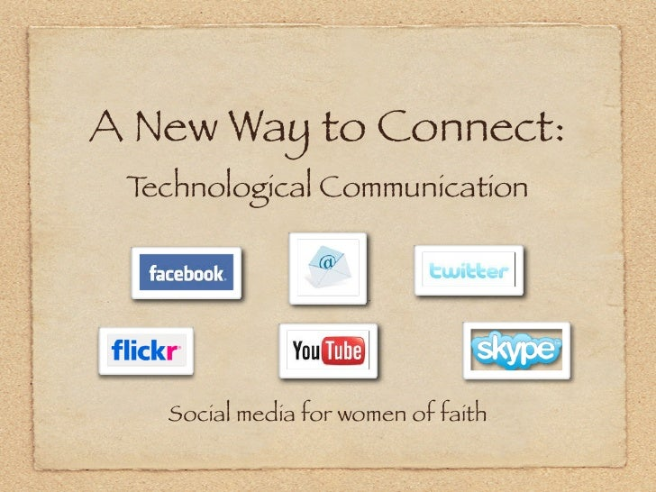 A New Way to Connect:  Technological Communication        Social media for women of faith