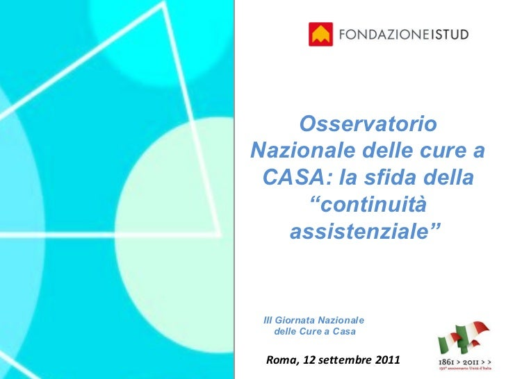 III Giornata Nazionale  delle Cure a Casa  Roma, 12 settembre 2011 Osservatorio Nazionale delle cure a CASA: la sfida del...