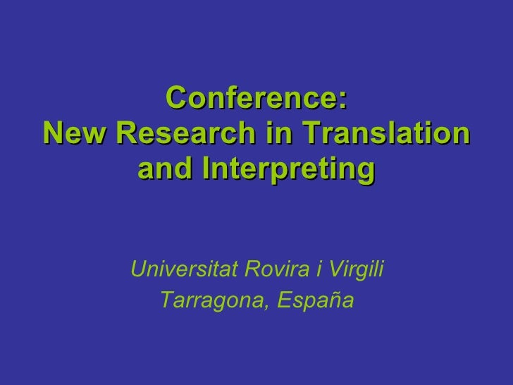 Conference: New Research in Translation and Interpreting Universitat Rovira i Virgili Tarragona, España