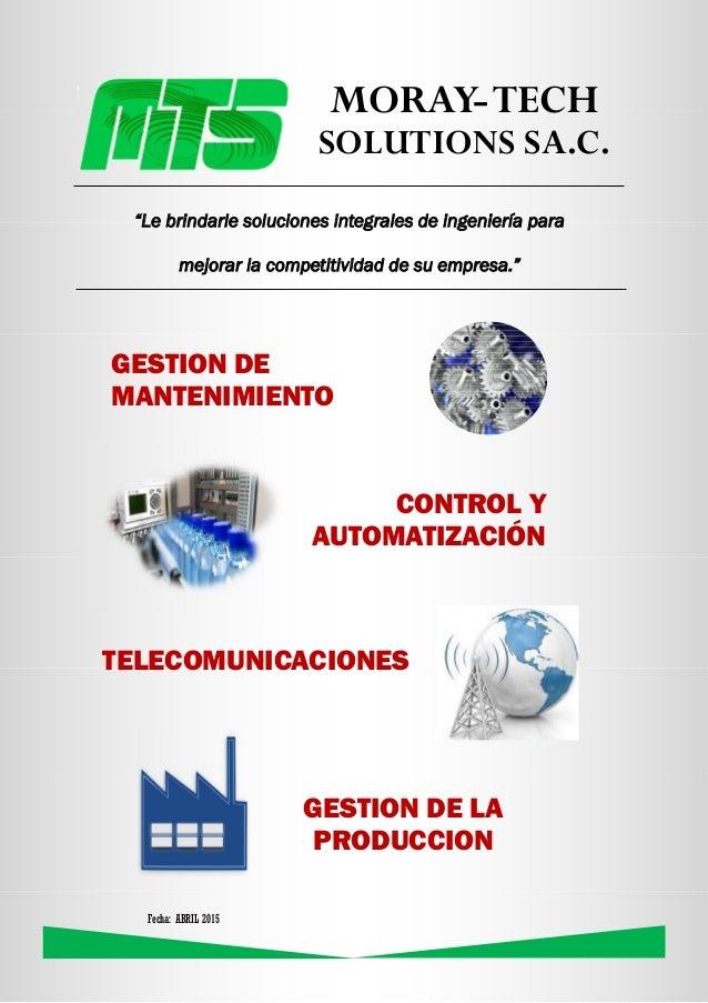 """Fecha: ABRIL 2015 MORAY-TECH SOLUTIONS SA.C. CONTROL Y AUTOMATIZACIÓN TELECOMUNICACIONES GESTION DE MANTENIMIENTO """"Le brin..."""