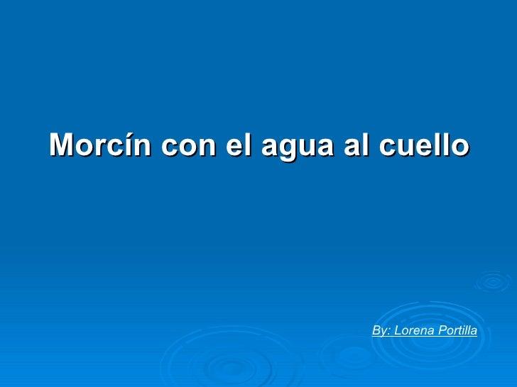 <ul><li>Morcín con el agua al cuello </li></ul>By: Lorena Portilla