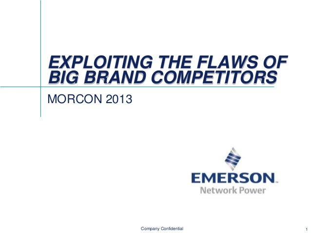EXPLOITING THE FLAWS OF BIG BRAND COMPETITORS MORCON 2013  Company Confidential  1