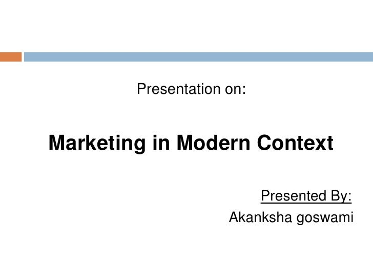 Presentation on:<br />Marketing in Modern Context<br />Presented By:<br />Akankshagoswami<br />STUDENT OF BHILAI BUSINESS ...