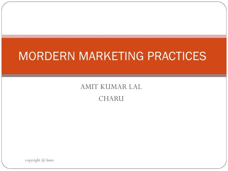 AMIT KUMAR LAL  CHARU  MORDERN MARKETING PRACTICES  copyright @ hum