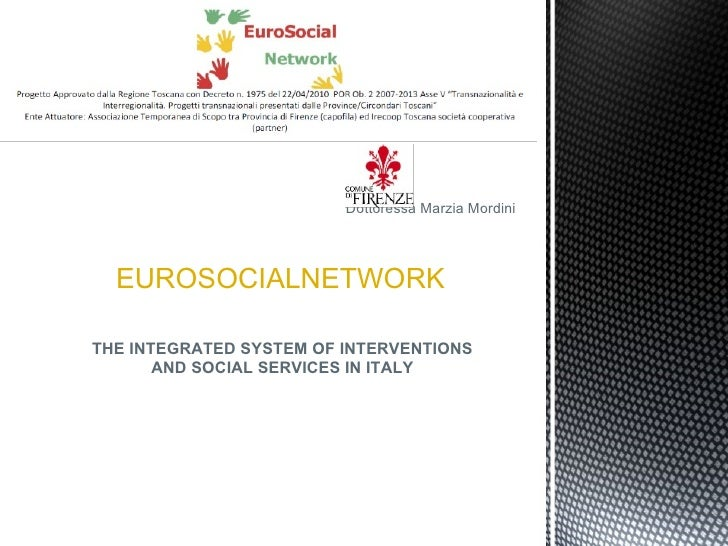 Dottoressa Marzia Mordini EUROSOCIALNETWORK THE INTEGRATED SYSTEM OF INTERVENTIONS AND SOCIAL SERVICES IN ITALY