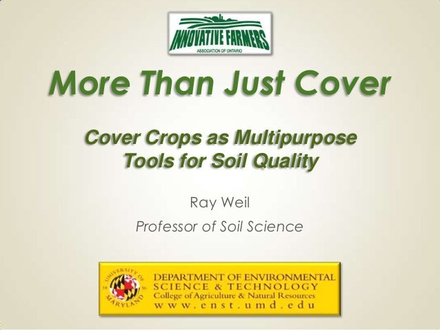 More Than Just Cover Cover Crops as Multipurpose Tools for Soil Quality Ray Weil Professor of Soil Science