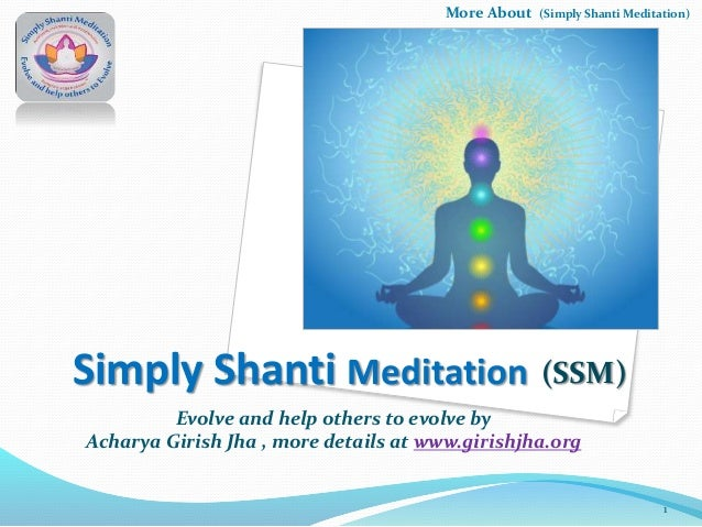 More About  (Simply Shanti Meditation)  Simply Shanti Meditation (SSM) Evolve and help others to evolve by Acharya Girish ...